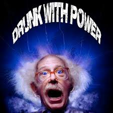 drunk with power.